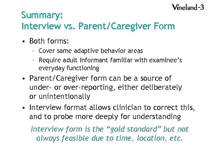 Summary: Interview vs. Parent/Caregiver Form • Both forms: – Cover same adaptive behavior areas