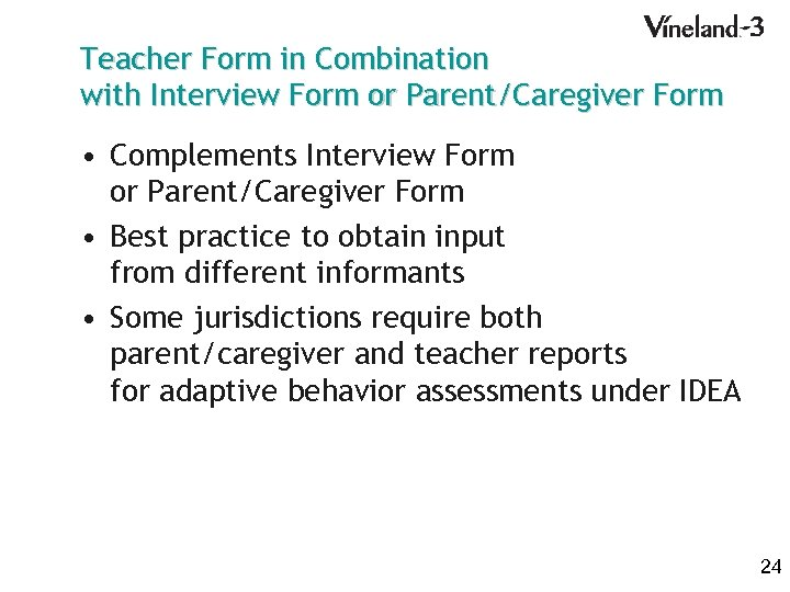 Teacher Form in Combination with Interview Form or Parent/Caregiver Form • Complements Interview Form