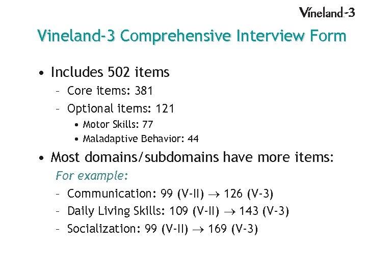 Vineland-3 Comprehensive Interview Form • Includes 502 items – Core items: 381 – Optional