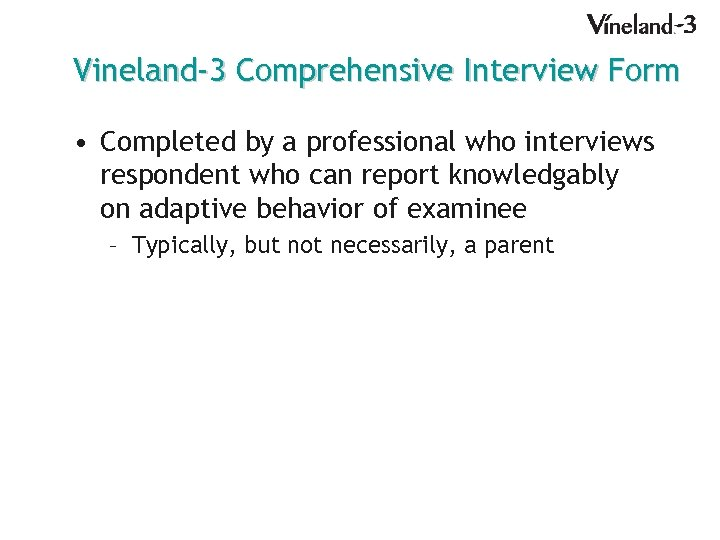 Vineland-3 Comprehensive Interview Form • Completed by a professional who interviews respondent who can
