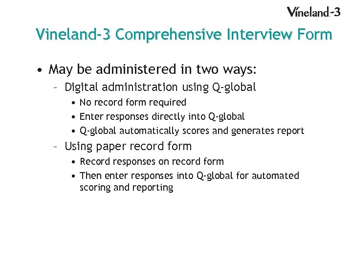 Vineland-3 Comprehensive Interview Form • May be administered in two ways: – Digital administration