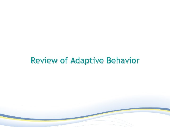 Review of Adaptive Behavior