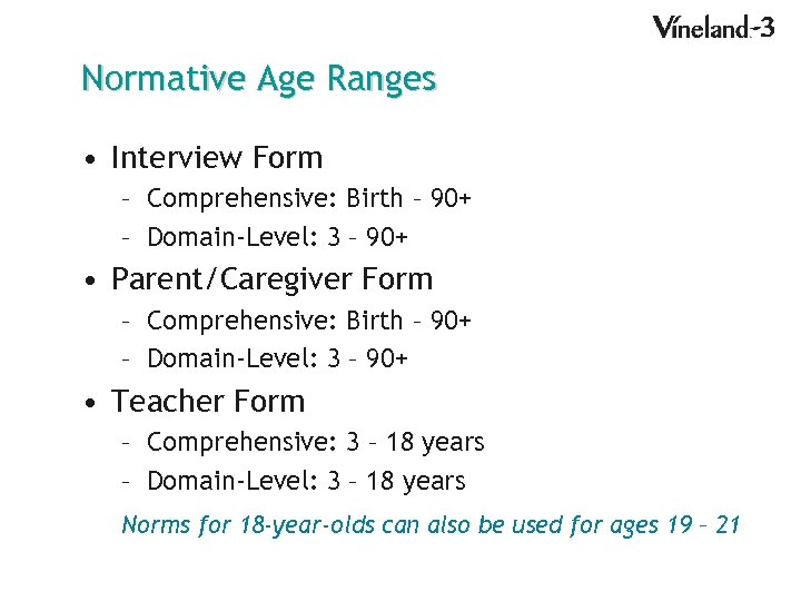 Normative Age Ranges • Interview Form – Comprehensive: Birth – 90+ – Domain-Level: 3