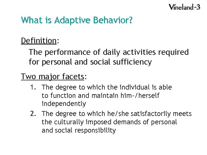 What is Adaptive Behavior? Definition: The performance of daily activities required for personal and