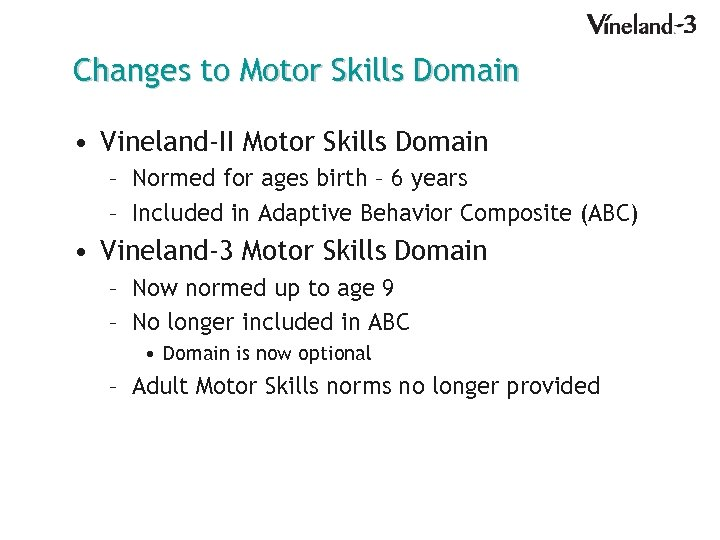 Changes to Motor Skills Domain • Vineland-II Motor Skills Domain – Normed for ages