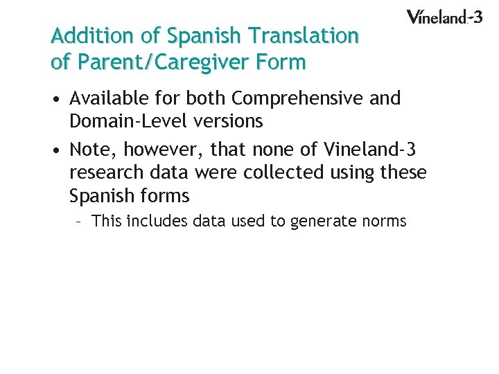 Addition of Spanish Translation of Parent/Caregiver Form • Available for both Comprehensive and Domain-Level