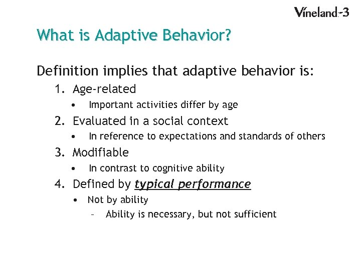 What is Adaptive Behavior? Definition implies that adaptive behavior is: 1. Age-related • Important