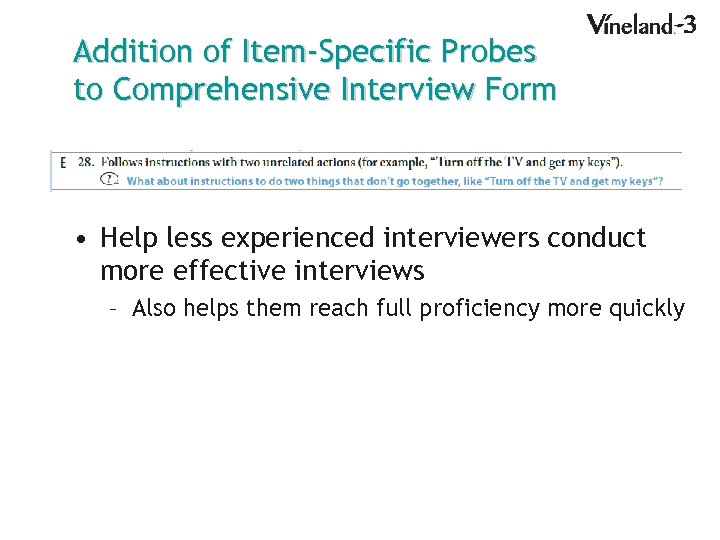 Addition of Item-Specific Probes to Comprehensive Interview Form • Help less experienced interviewers conduct