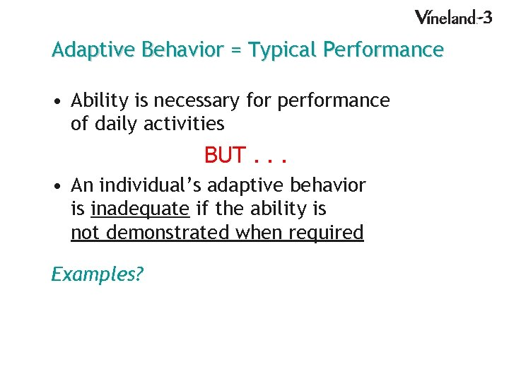 Adaptive Behavior = Typical Performance • Ability is necessary for performance of daily activities