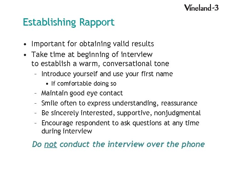 Establishing Rapport • Important for obtaining valid results • Take time at beginning of