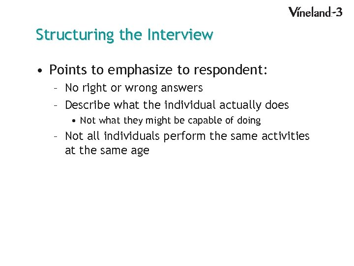 Structuring the Interview • Points to emphasize to respondent: – No right or wrong
