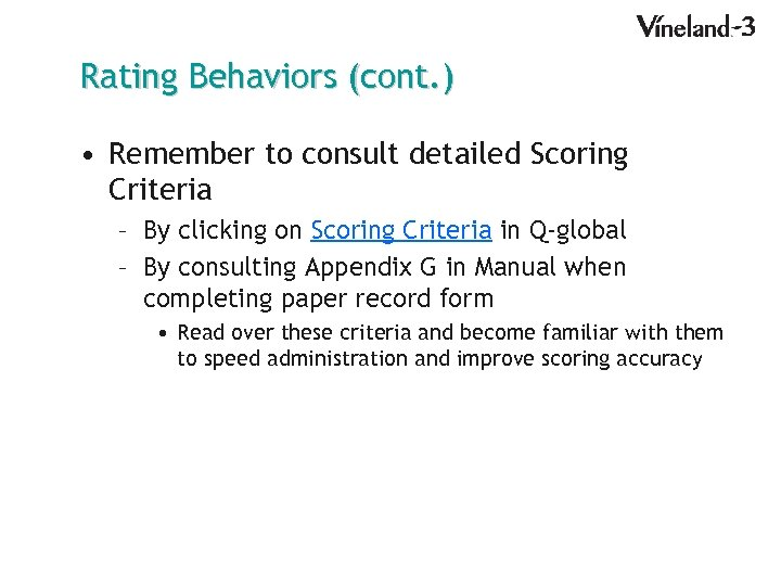 Rating Behaviors (cont. ) • Remember to consult detailed Scoring Criteria – By clicking