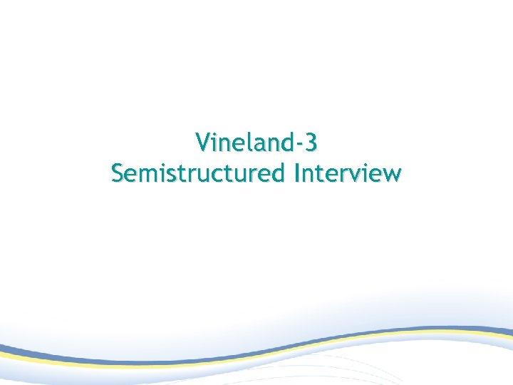 Vineland-3 Semistructured Interview