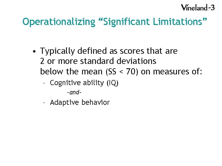 """Operationalizing """"Significant Limitations"""" • Typically defined as scores that are 2 or more standard"""