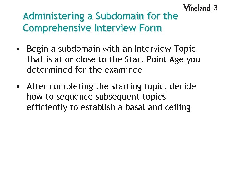 Administering a Subdomain for the Comprehensive Interview Form • Begin a subdomain with an