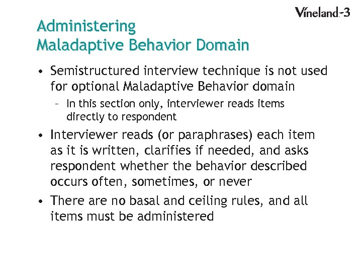 Administering Maladaptive Behavior Domain • Semistructured interview technique is not used for optional Maladaptive