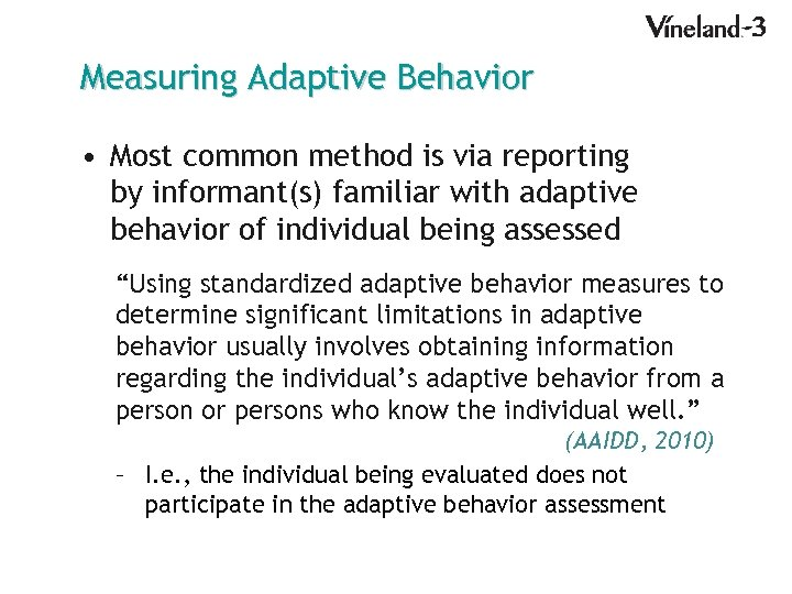 Measuring Adaptive Behavior • Most common method is via reporting by informant(s) familiar with