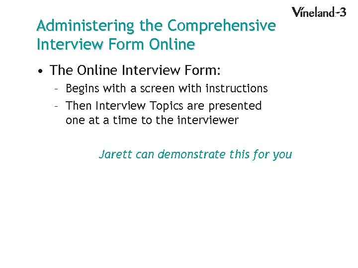 Administering the Comprehensive Interview Form Online • The Online Interview Form: – Begins with