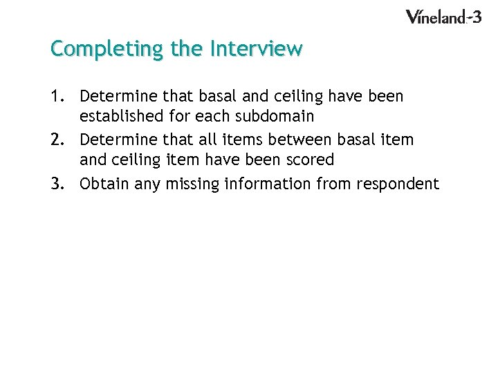 Completing the Interview 1. Determine that basal and ceiling have been established for each