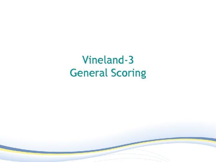 Vineland-3 General Scoring