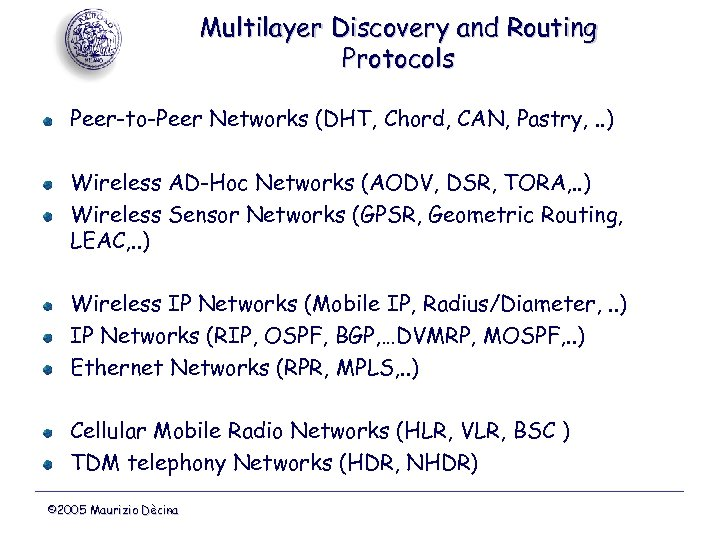 Multilayer Discovery and Routing Protocols Peer-to-Peer Networks (DHT, Chord, CAN, Pastry, . . )