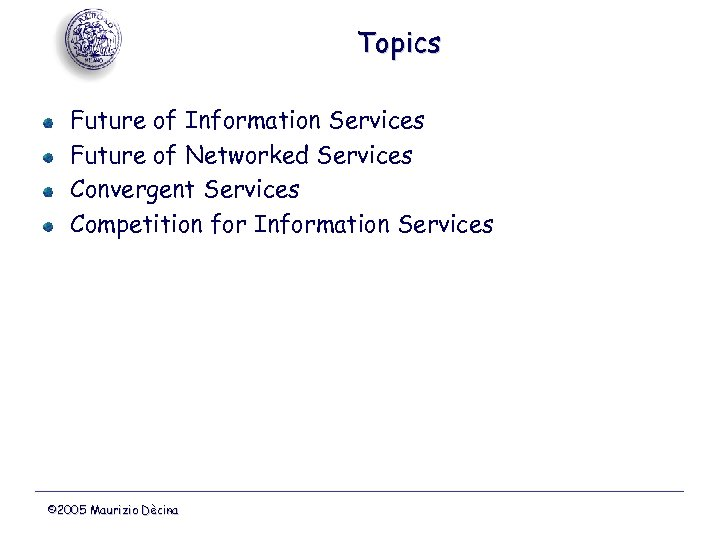 Topics Future of Information Services Future of Networked Services Convergent Services Competition for Information