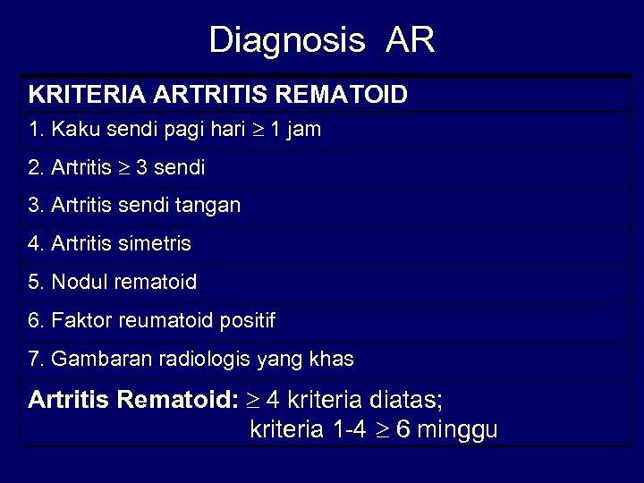 Diagnosis AR KRITERIA ARTRITIS REMATOID 1. Kaku sendi pagi hari 1 jam 2. Artritis