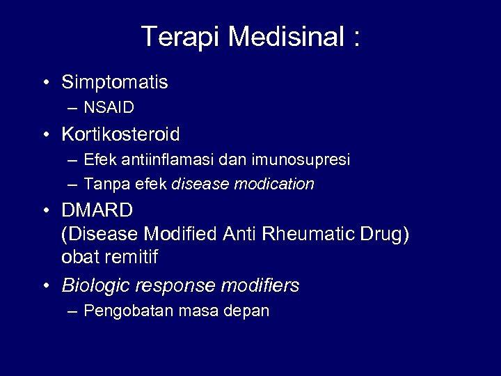 Terapi Medisinal : • Simptomatis – NSAID • Kortikosteroid – Efek antiinflamasi dan imunosupresi