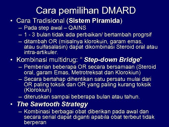 Cara pemilihan DMARD • Cara Tradisional (Sistem Piramida) – Pada step awal – QAINS