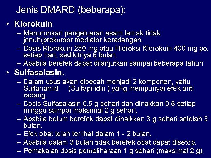 Jenis DMARD (beberapa): • Klorokuin – Menurunkan pengeluaran asam lemak tidak jenuh(prekursor mediator keradangan.