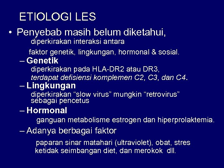 ETIOLOGI LES • Penyebab masih belum diketahui, diperkirakan interaksi antara faktor genetik, lingkungan, hormonal