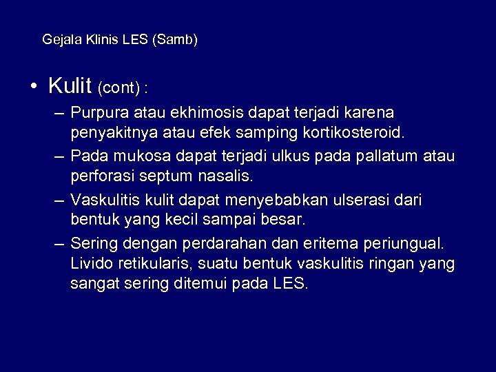 Gejala Klinis LES (Samb) • Kulit (cont) : – Purpura atau ekhimosis dapat terjadi