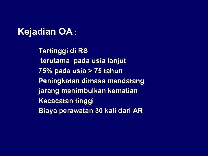 Kejadian OA : Tertinggi di RS terutama pada usia lanjut 75% pada usia >