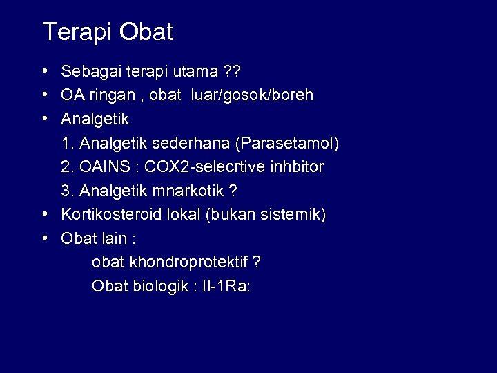 Terapi Obat • Sebagai terapi utama ? ? • OA ringan , obat luar/gosok/boreh