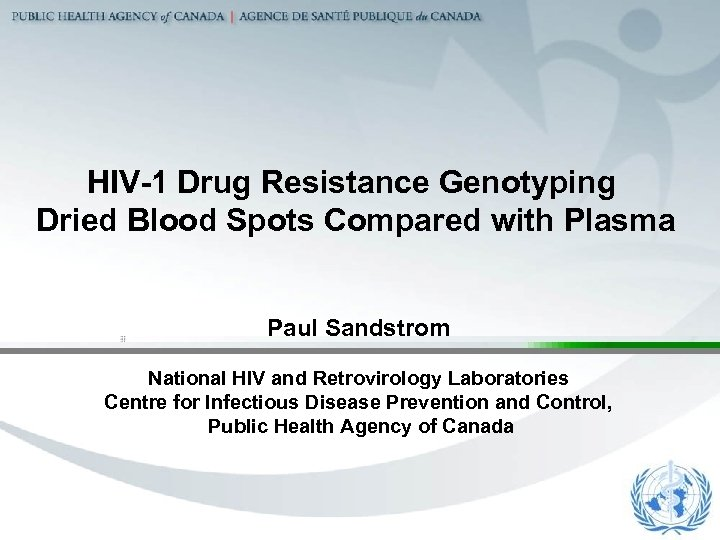 HIV-1 Drug Resistance Genotyping Dried Blood Spots Compared with Plasma Paul Sandstrom National HIV