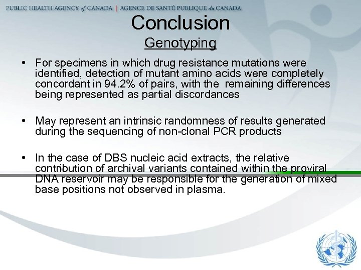 Conclusion Genotyping • For specimens in which drug resistance mutations were identified, detection of