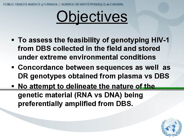 Objectives § To assess the feasibility of genotyping HIV-1 from DBS collected in the