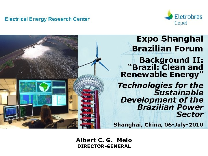 "Electrical Energy Research Center Expo Shanghai Brazilian Forum Background II: ""Brazil: Clean and Renewable"