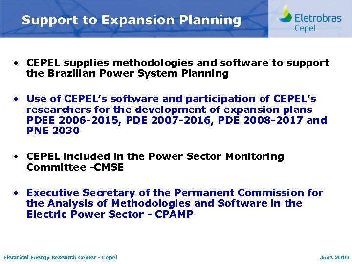 Support to Expansion Planning • CEPEL supplies methodologies and software to support the Brazilian