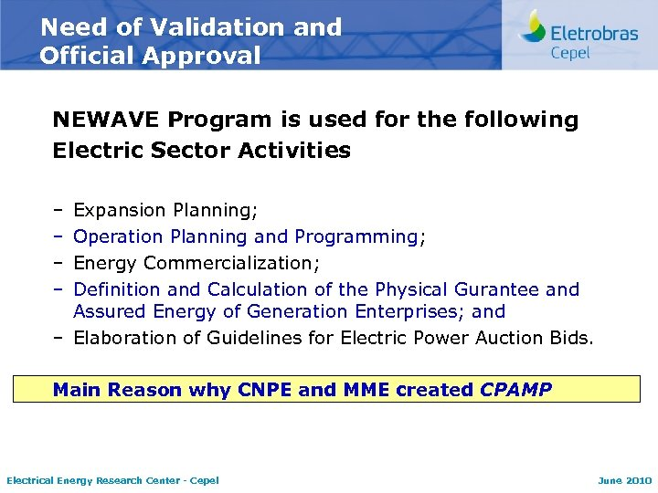Need of Validation and Official Approval NEWAVE Program is used for the following Electric