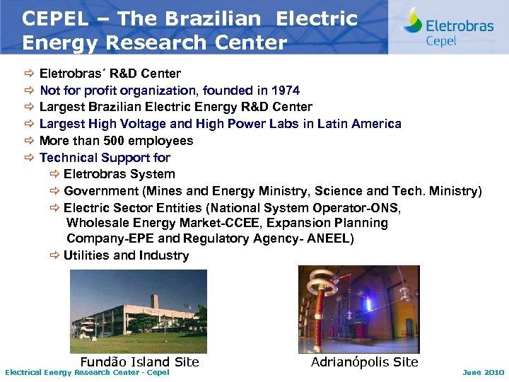 CEPEL – The Brazilian Electric Energy Research Center ð ð ð Eletrobras´ R&D Center