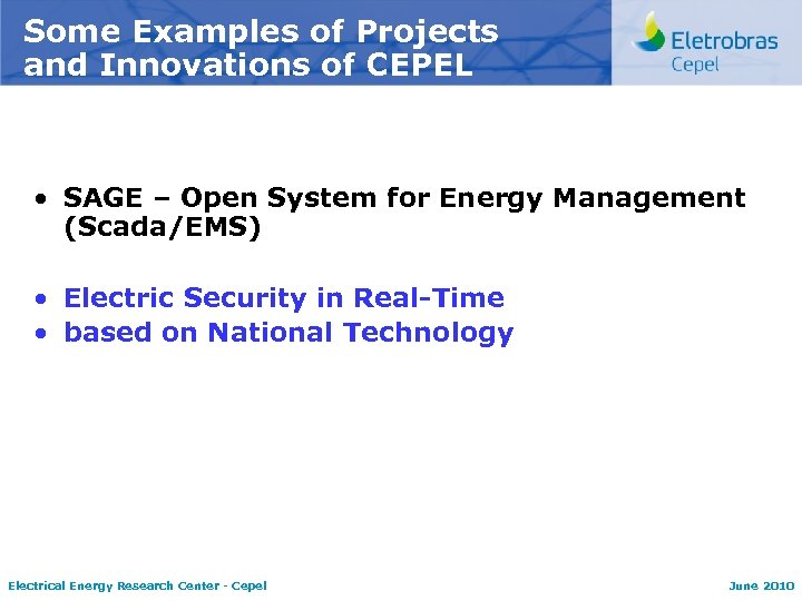 Some Examples of Projects and Innovations of CEPEL • SAGE – Open System for