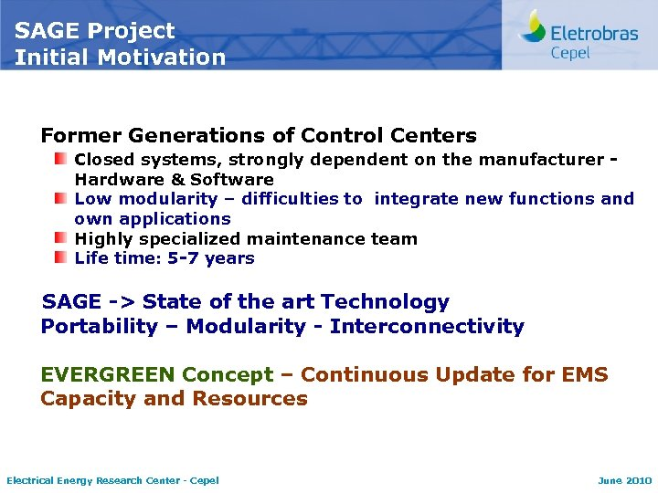 SAGE Project Initial Motivation Former Generations of Control Centers Closed systems, strongly dependent on