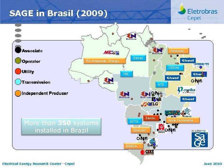 SAGE in Brasil (2009) Associate Operator Petrobras Intesa Rio Amazonas Energia Utility CERAN TBE