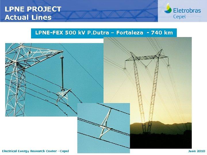 LPNE PROJECT Actual Lines LPNE-FEX 500 k. V P. Dutra – Fortaleza - 740