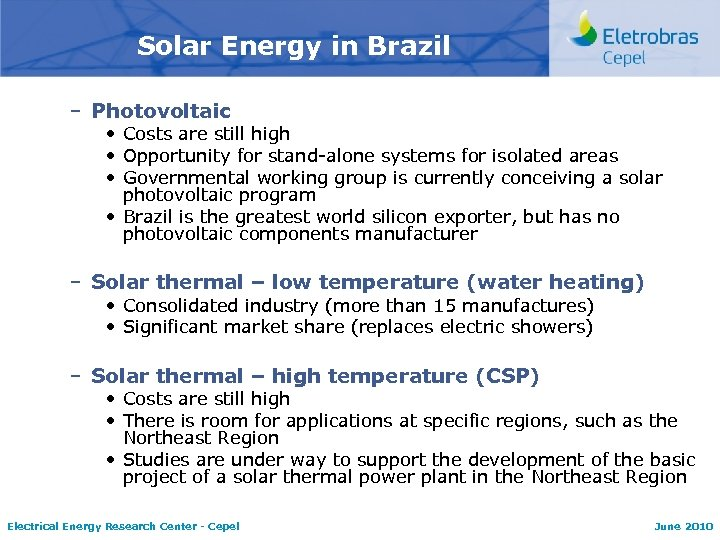 Solar Energy in Brazil – Photovoltaic • Costs are still high • Opportunity for