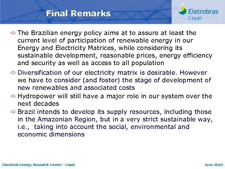 Final Remarks ð The Brazilian energy policy aims at to assure at least the