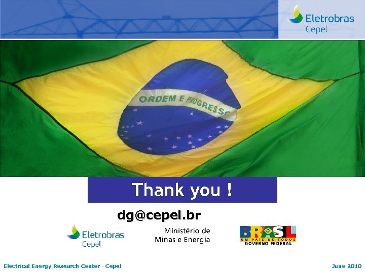 Thank you ! dg@cepel. br Electrical Energy Research Center - Cepel June 2010