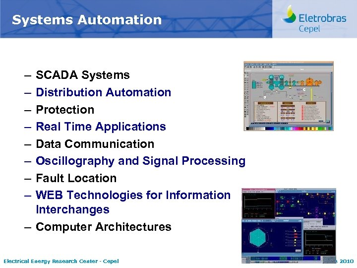 Systems Automation – – – – SCADA Systems Distribution Automation Protection Real Time Applications