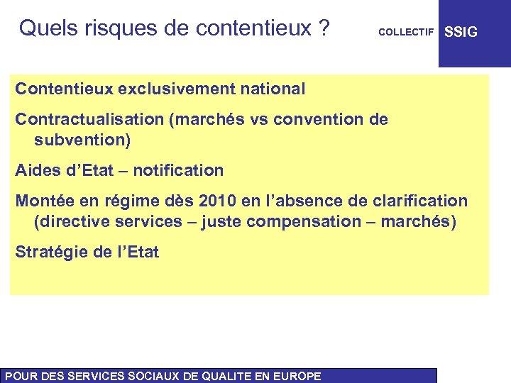 Quels risques de contentieux ? COLLECTIF SSIG Contentieux exclusivement national Contractualisation (marchés vs convention